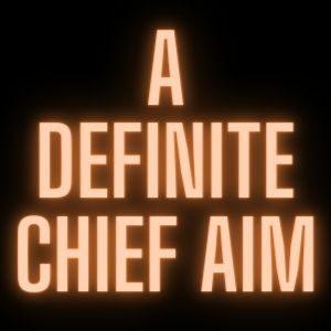 A Definite Chief Aim