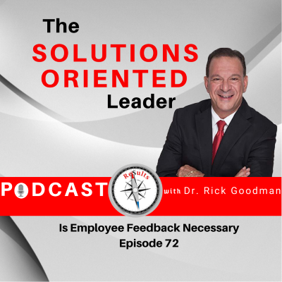Is employee feedback necessary episode 72 of the solutions oriented leader podcast