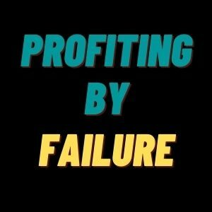Profiting by Failure