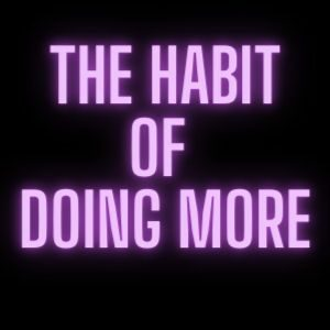 The Habit of Doing More