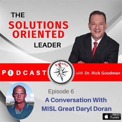 The Solutions Oriented Leader Podcast - Episode 6 - MISL Great Daryl Doran