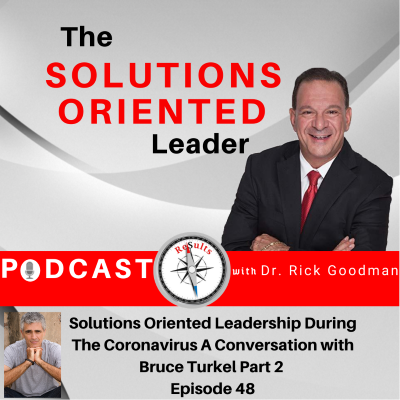 Solutions oriented leadership a conversation with Dr. Rick Goodman and Bruce Turkel